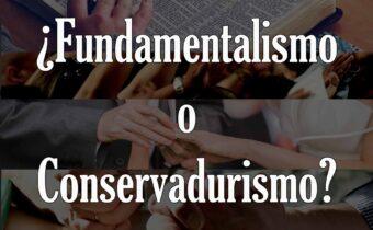 Fundamentalismo o Conservadurismo